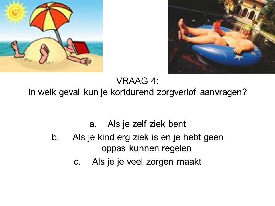 VRAAG 4: In welk geval kun je kortdurend zorgverlof aanvragen