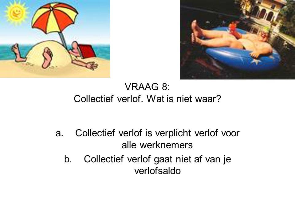 VRAAG 8: Collectief verlof. Wat is niet waar