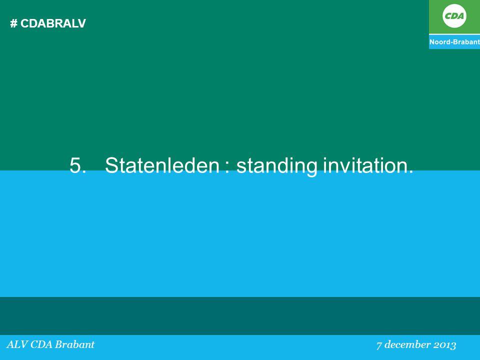 5. Statenleden : standing invitation.