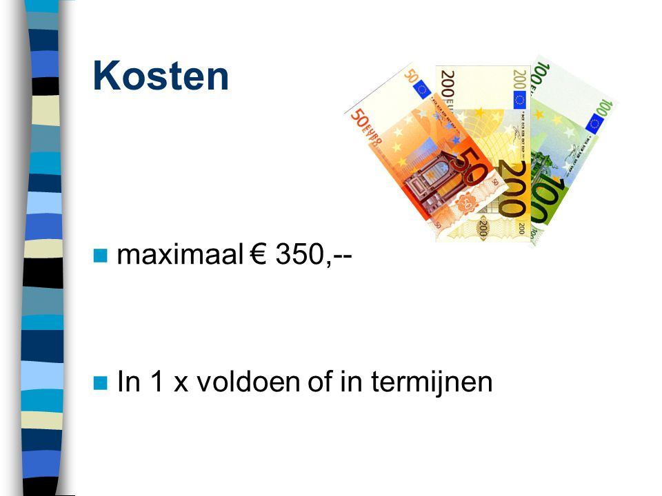 Kosten maximaal € 350,-- In 1 x voldoen of in termijnen