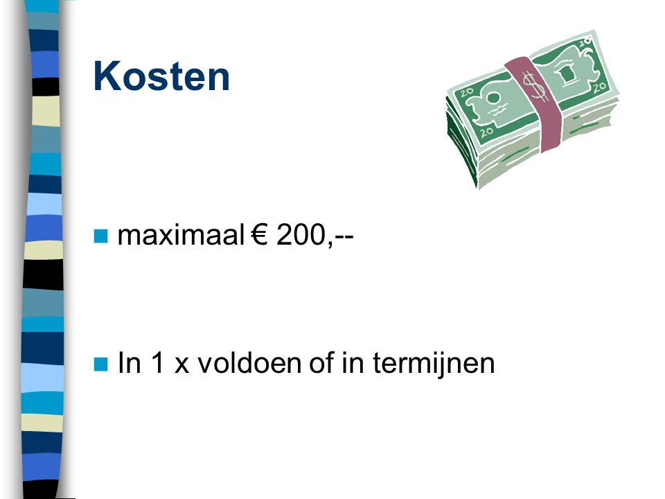 Kosten maximaal € 200,-- In 1 x voldoen of in termijnen