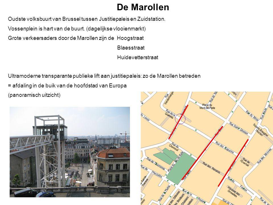 De Marollen Oudste volksbuurt van Brussel tussen Justitiepaleis en Zuidstation. Vossenplein is hart van de buurt. (dagelijkse vlooienmarkt)