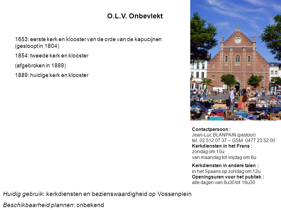 O.L.V. Onbevlekt 1653: eerste kerk en klooster van de orde van de kapucijnen (gesloopt in 1804) 1854: tweede kerk en klooster.