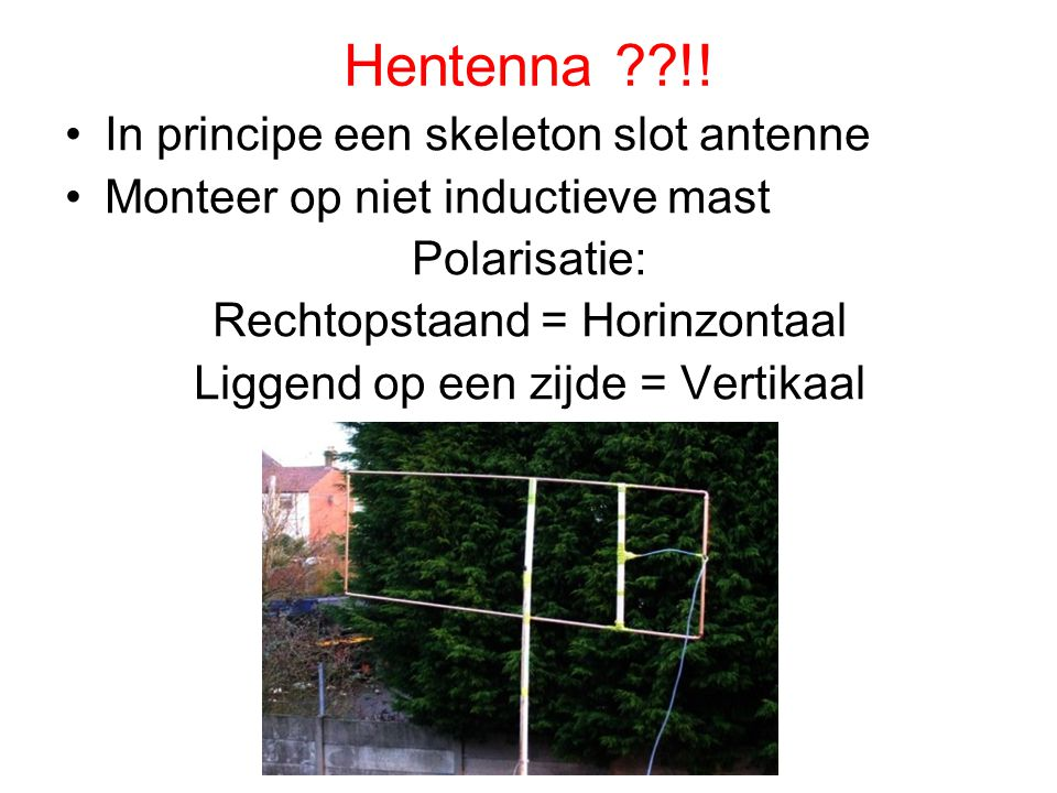 Hentenna !! In principe een skeleton slot antenne