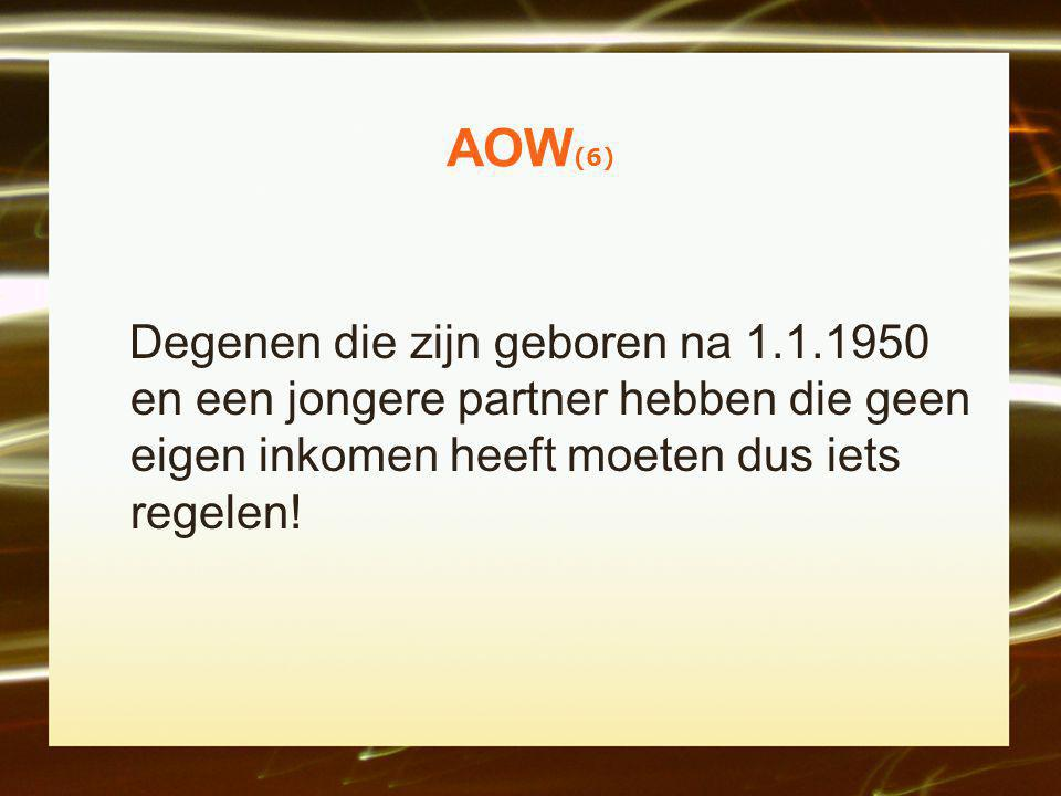 AOW(6) Degenen die zijn geboren na 1.1.1950 en een jongere partner hebben die geen eigen inkomen heeft moeten dus iets regelen!