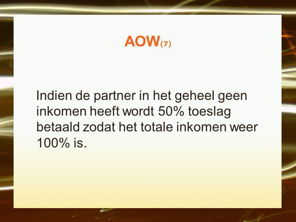 AOW(7) Indien de partner in het geheel geen inkomen heeft wordt 50% toeslag betaald zodat het totale inkomen weer 100% is.