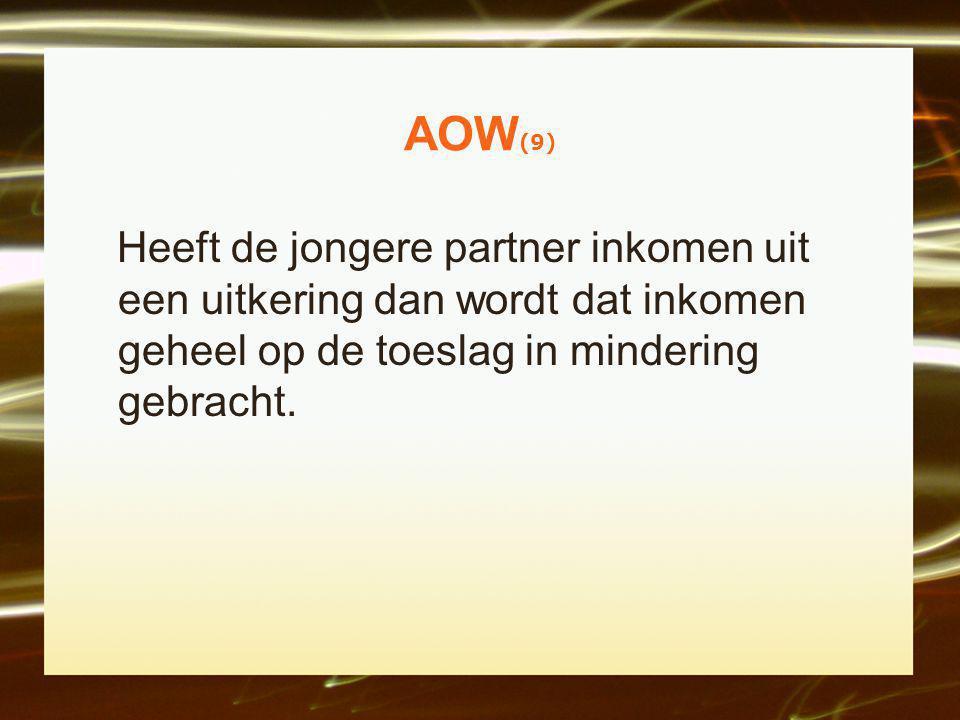AOW(9) Heeft de jongere partner inkomen uit een uitkering dan wordt dat inkomen geheel op de toeslag in mindering gebracht.