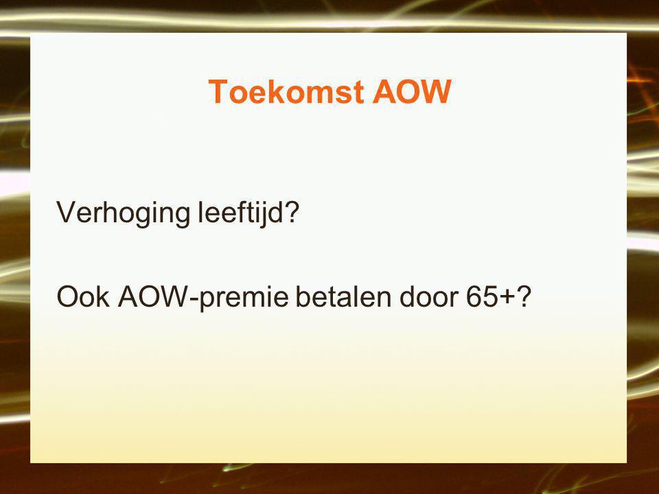Toekomst AOW Verhoging leeftijd Ook AOW-premie betalen door 65+