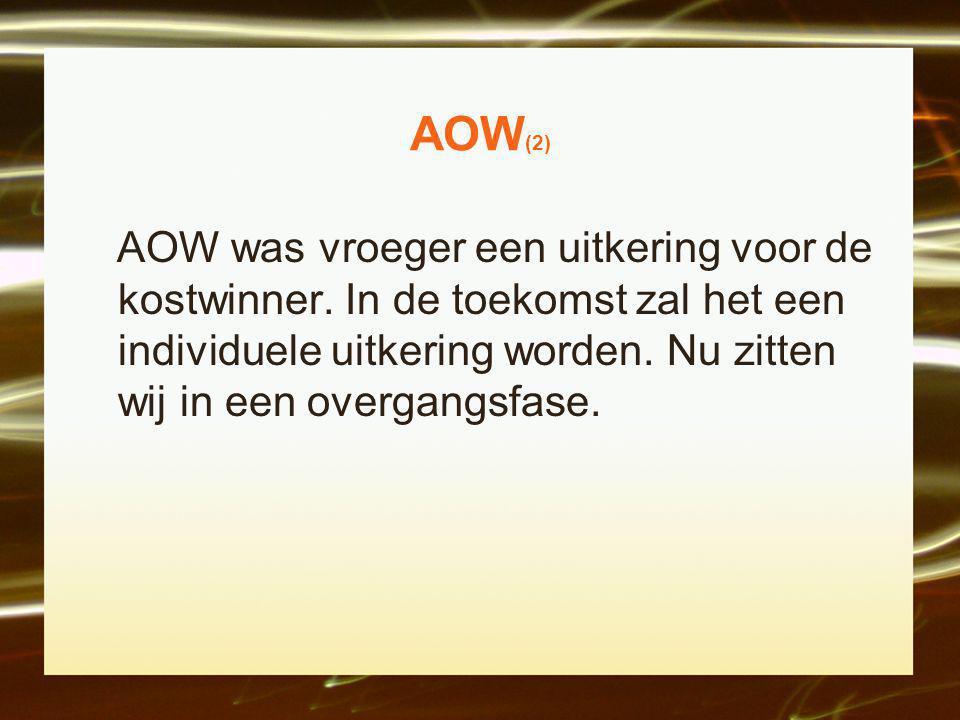 AOW(2) AOW was vroeger een uitkering voor de kostwinner.
