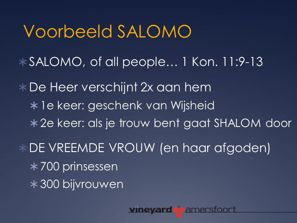 Voorbeeld SALOMO SALOMO, of all people… 1 Kon. 11:9-13