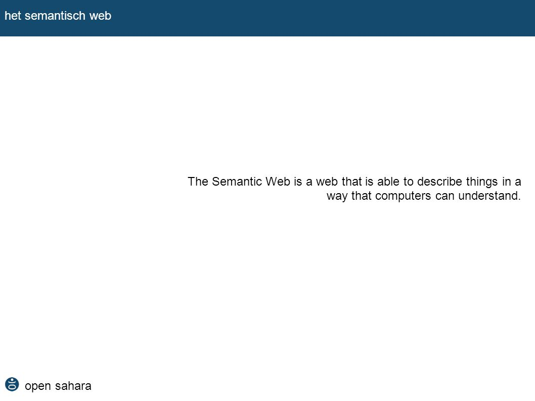 het semantisch web The Semantic Web is a web that is able to describe things in a way that computers can understand.