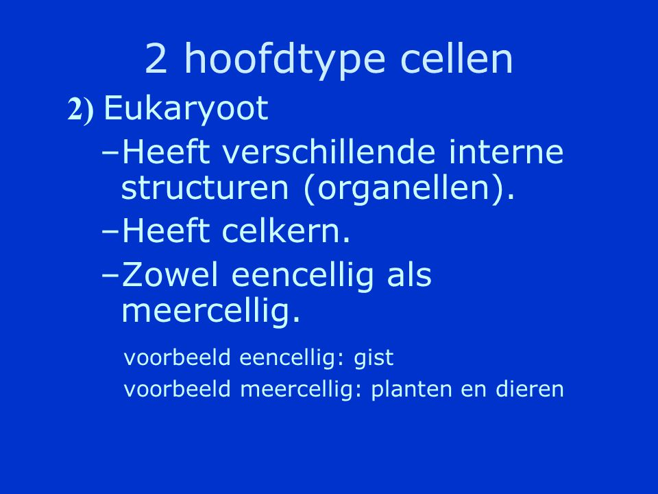 2 hoofdtype cellen 2) Eukaryoot