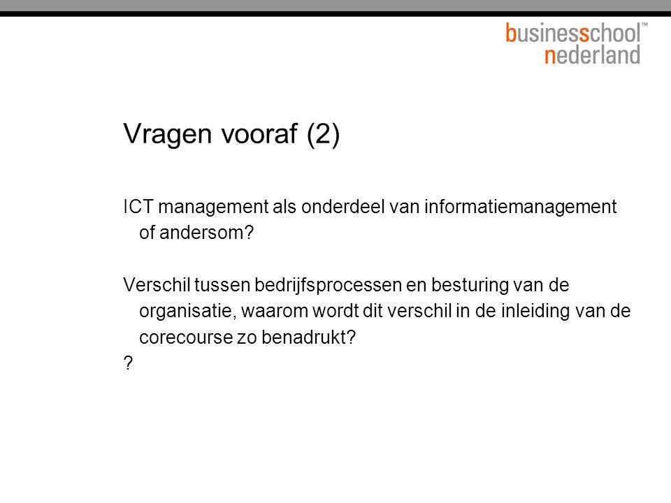 Vragen vooraf (2) ICT management als onderdeel van informatiemanagement of andersom