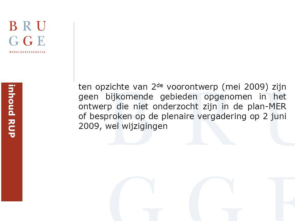 ten opzichte van 2de voorontwerp (mei 2009) zijn geen bijkomende gebieden opgenomen in het ontwerp die niet onderzocht zijn in de plan-MER of besproken op de plenaire vergadering op 2 juni 2009, wel wijzigingen