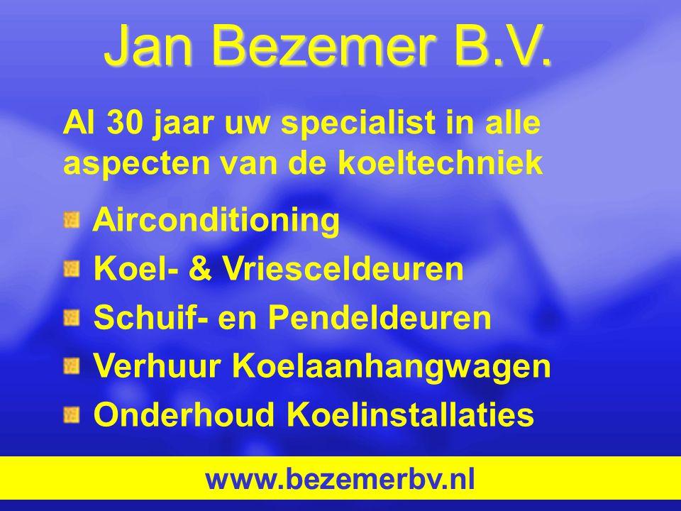 Jan Bezemer B.V. Al 30 jaar uw specialist in alle aspecten van de koeltechniek. Airconditioning. Koel- & Vriesceldeuren.