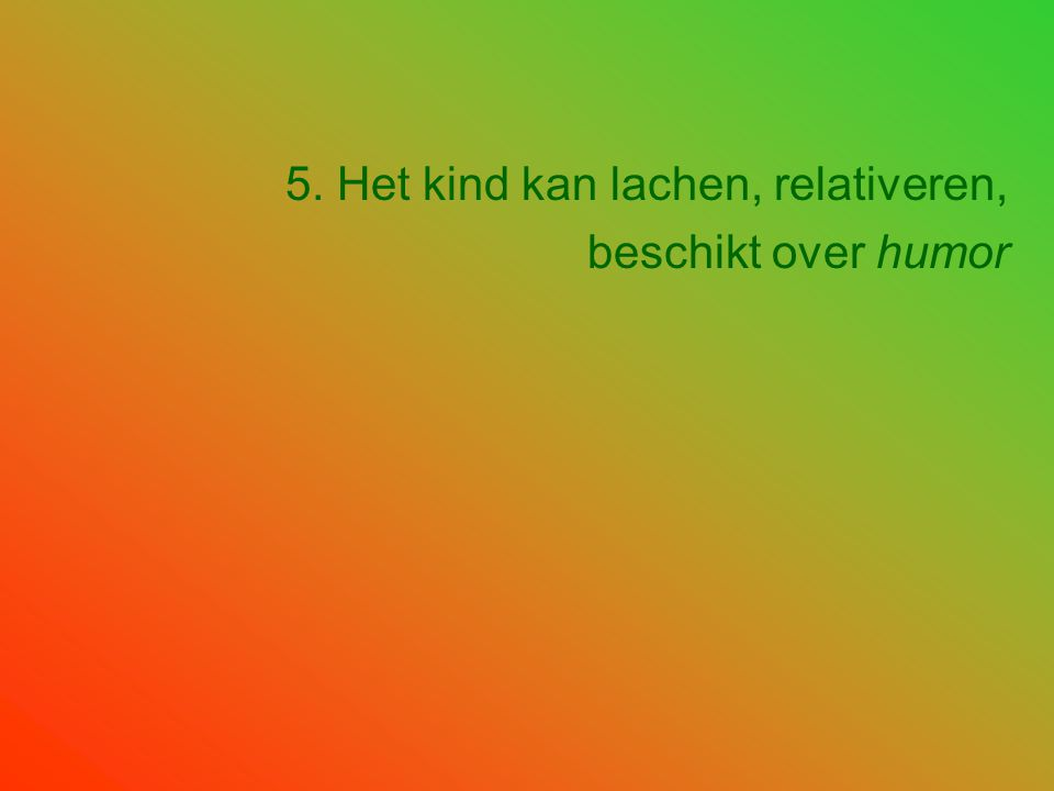 5. Het kind kan lachen, relativeren,