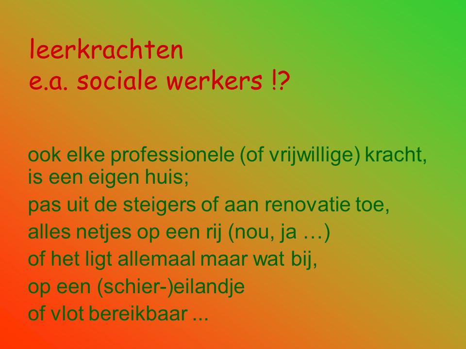 leerkrachten e.a. sociale werkers !