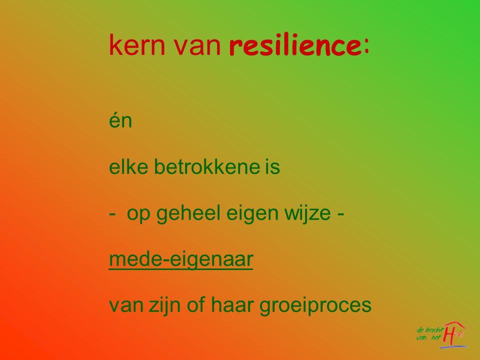 kern van resilience: én elke betrokkene is op geheel eigen wijze -