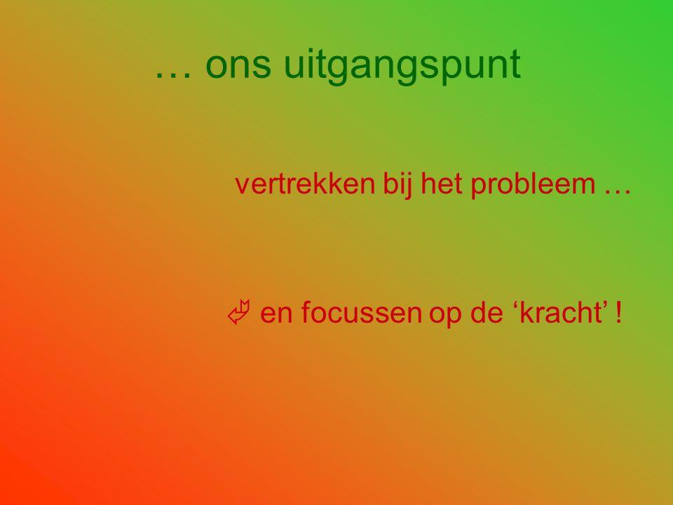 … ons uitgangspunt vertrekken bij het probleem …