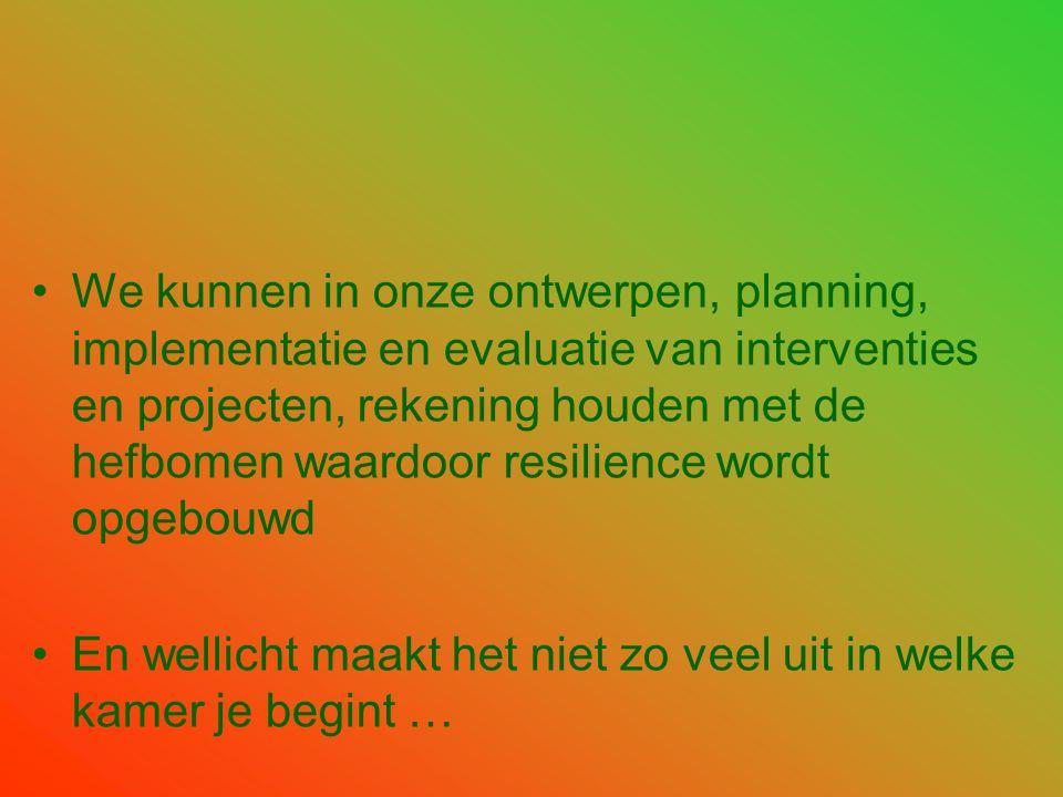 We kunnen in onze ontwerpen, planning, implementatie en evaluatie van interventies en projecten, rekening houden met de hefbomen waardoor resilience wordt opgebouwd