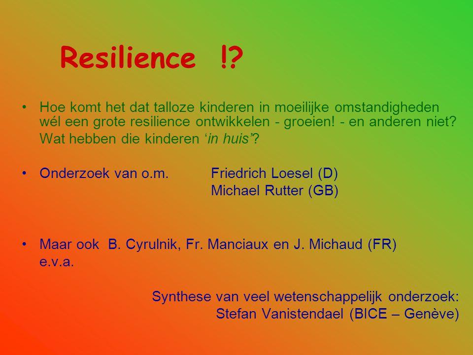 Resilience ! Hoe komt het dat talloze kinderen in moeilijke omstandigheden wél een grote resilience ontwikkelen - groeien! - en anderen niet
