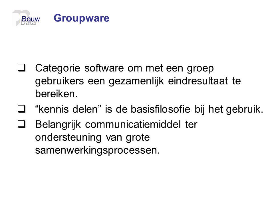 Groupware Categorie software om met een groep gebruikers een gezamenlijk eindresultaat te bereiken.