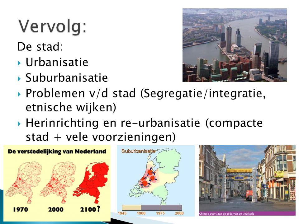 Vervolg: De stad: Urbanisatie Suburbanisatie