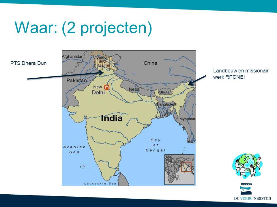 Waar: (2 projecten) PTS Dhera Dun Landbouw en missionair werk RPCNEI