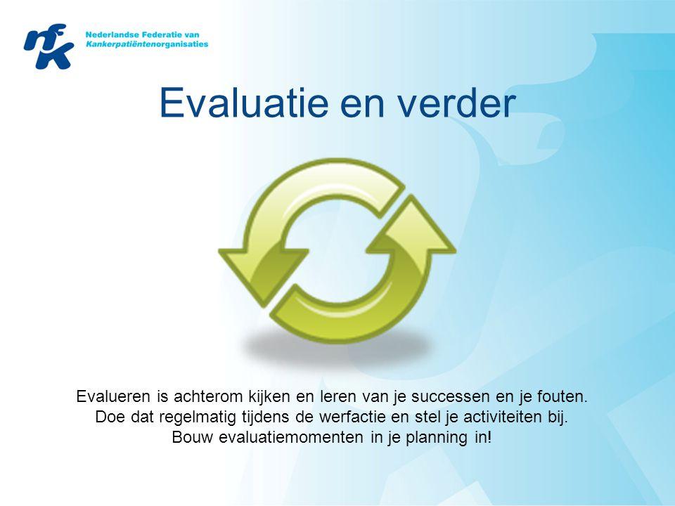 Evaluatie en verder Evalueren is achterom kijken en leren van je successen en je fouten.