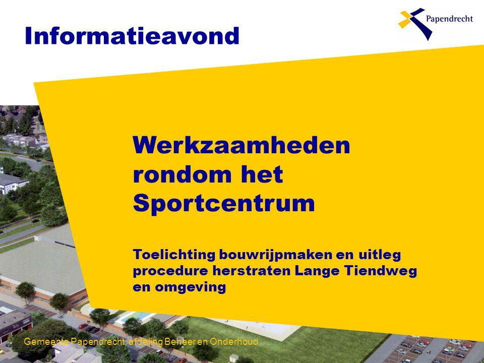 Informatieavond Werkzaamheden rondom het Sportcentrum Toelichting bouwrijpmaken en uitleg procedure herstraten Lange Tiendweg en omgeving.