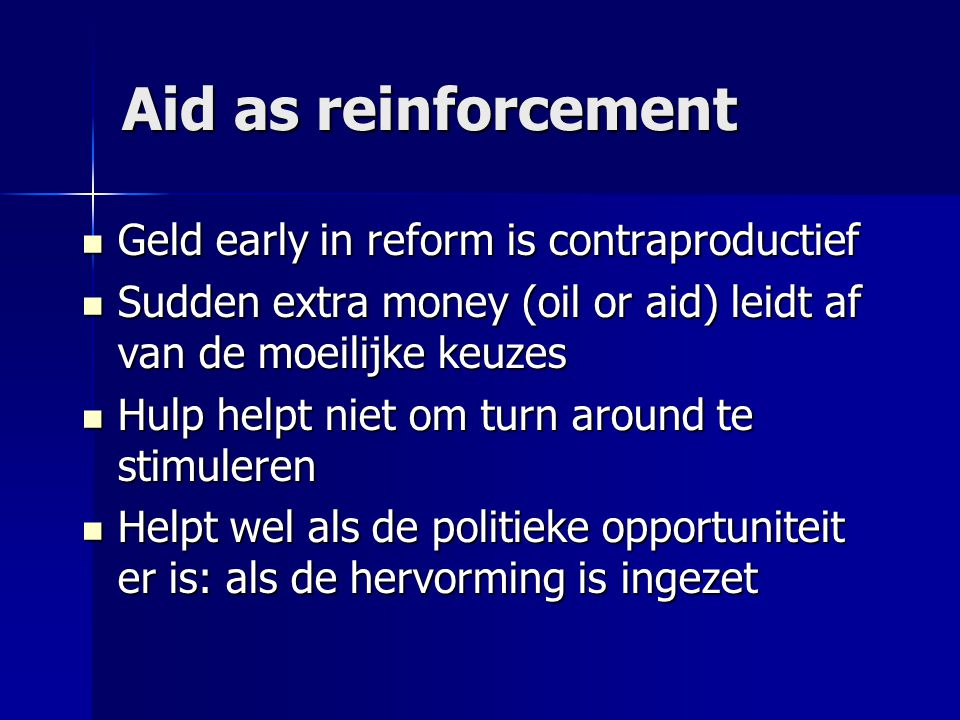 Aid as reinforcement Geld early in reform is contraproductief