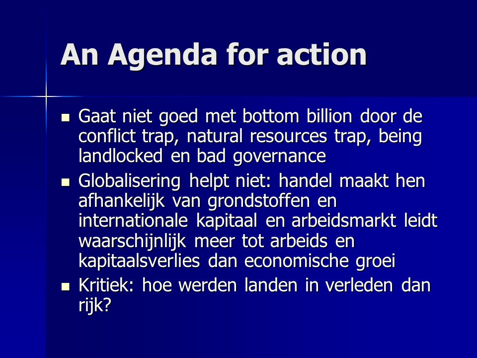 An Agenda for action Gaat niet goed met bottom billion door de conflict trap, natural resources trap, being landlocked en bad governance.