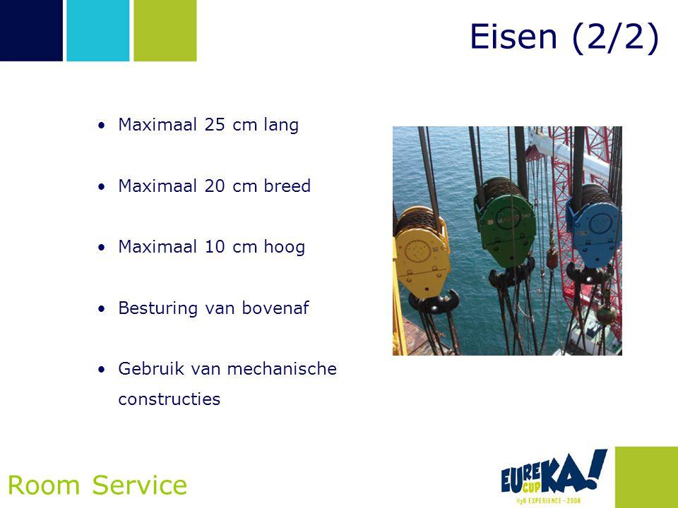 Eisen (2/2) Room Service Maximaal 25 cm lang Maximaal 20 cm breed