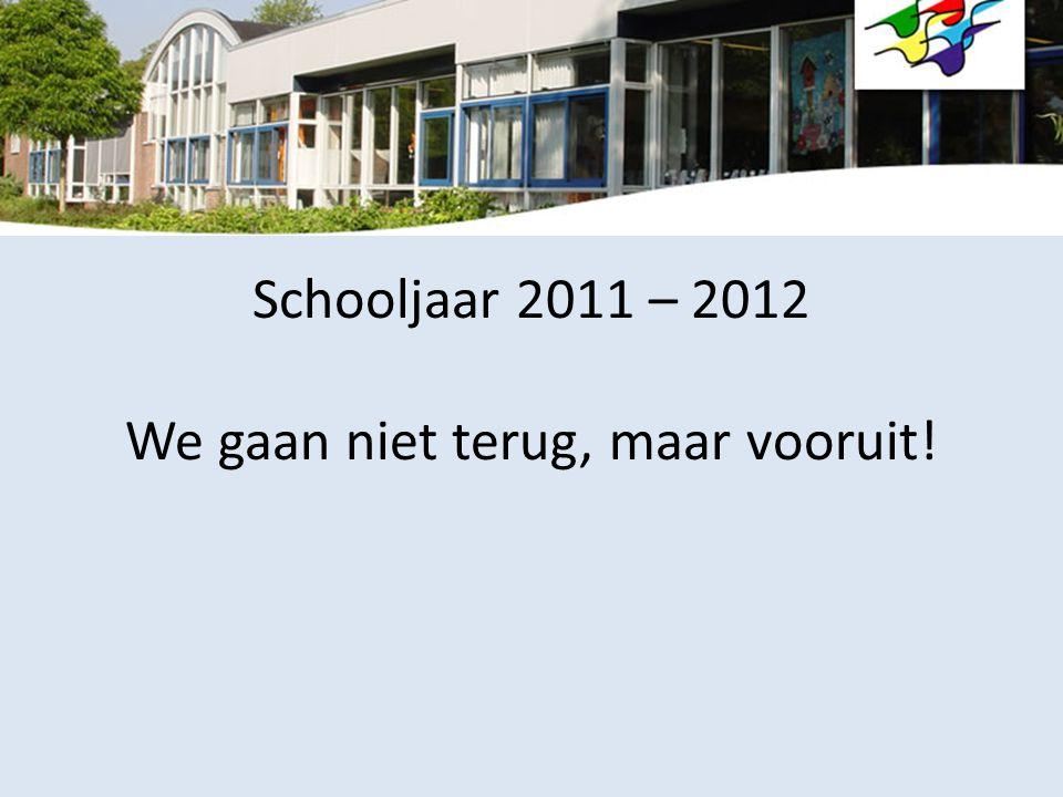 Schooljaar 2011 – 2012 We gaan niet terug, maar vooruit!