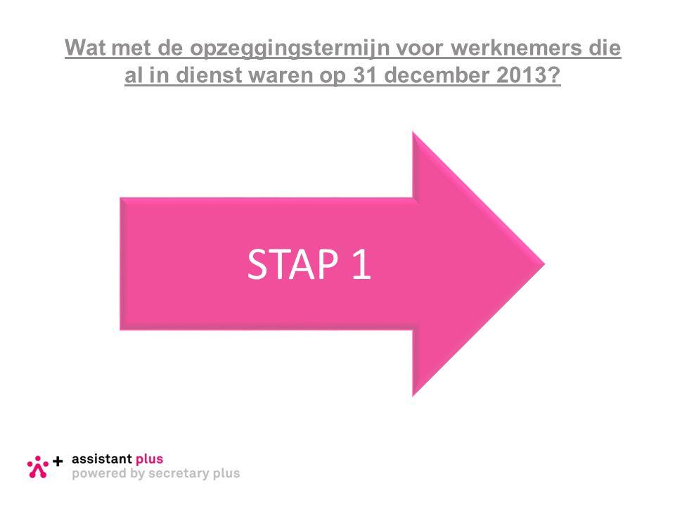 Wat met de opzeggingstermijn voor werknemers die al in dienst waren op 31 december 2013