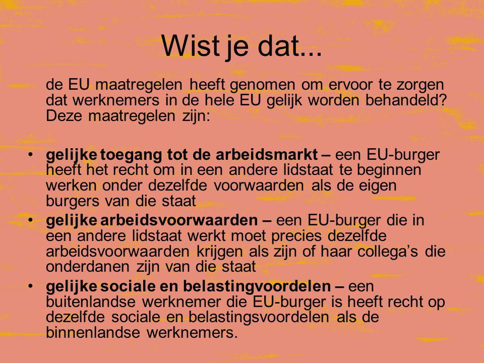 Wist je dat... de EU maatregelen heeft genomen om ervoor te zorgen dat werknemers in de hele EU gelijk worden behandeld Deze maatregelen zijn: