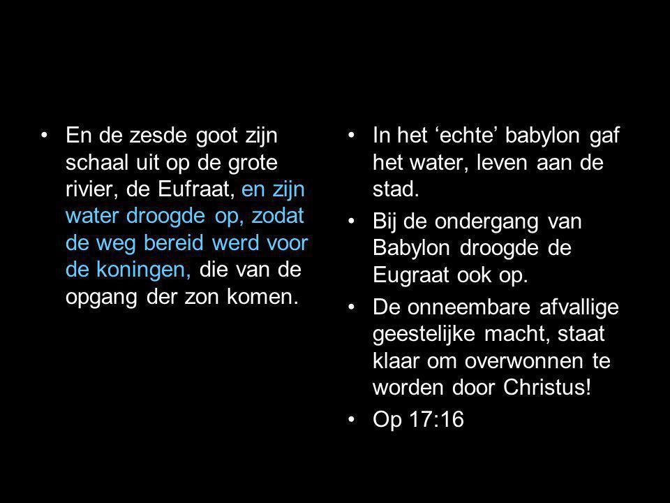 En de zesde goot zijn schaal uit op de grote rivier, de Eufraat, en zijn water droogde op, zodat de weg bereid werd voor de koningen, die van de opgang der zon komen.