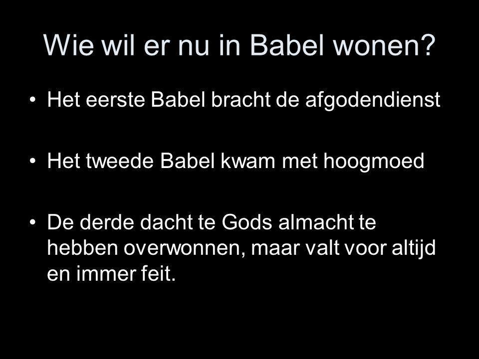 Wie wil er nu in Babel wonen