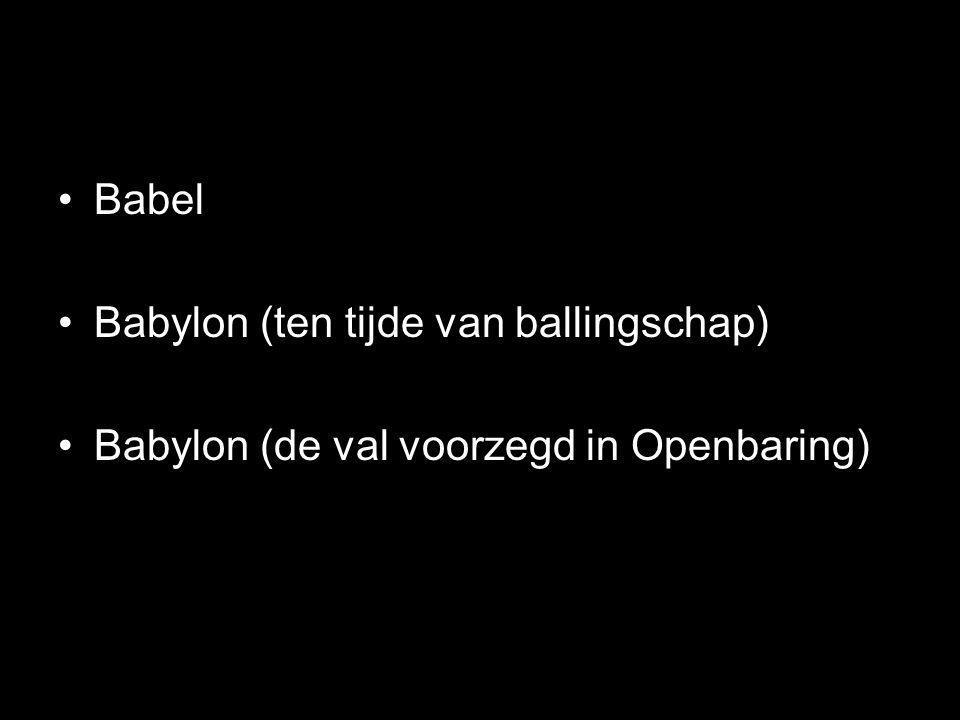Babel Babylon (ten tijde van ballingschap) Babylon (de val voorzegd in Openbaring)