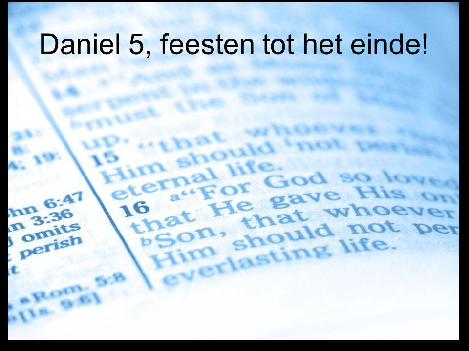 Daniel 5, feesten tot het einde!