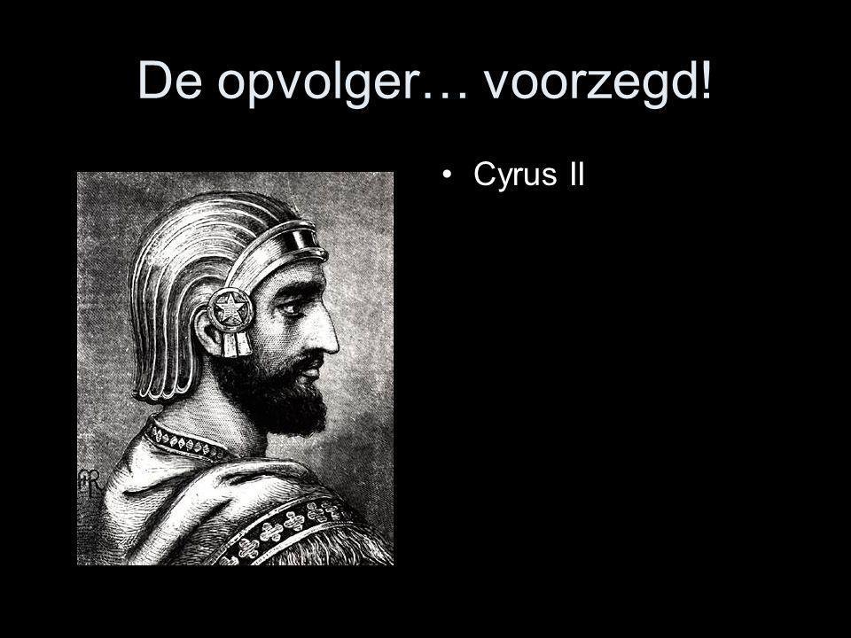 De opvolger… voorzegd! Cyrus II