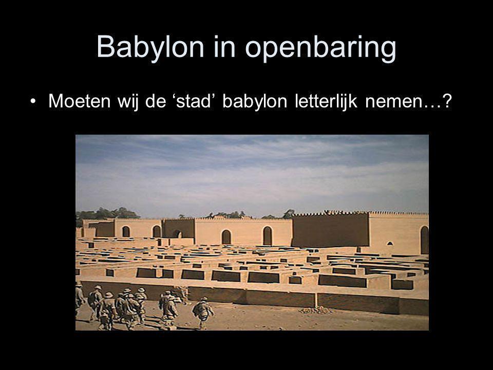 Babylon in openbaring Moeten wij de 'stad' babylon letterlijk nemen…