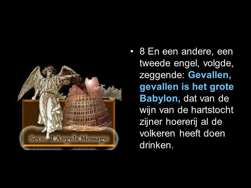 8 En een andere, een tweede engel, volgde, zeggende: Gevallen, gevallen is het grote Babylon, dat van de wijn van de hartstocht zijner hoererij al de volkeren heeft doen drinken.