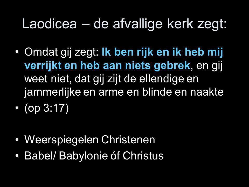 Laodicea – de afvallige kerk zegt: