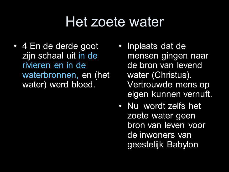 Het zoete water 4 En de derde goot zijn schaal uit in de rivieren en in de waterbronnen, en (het water) werd bloed.