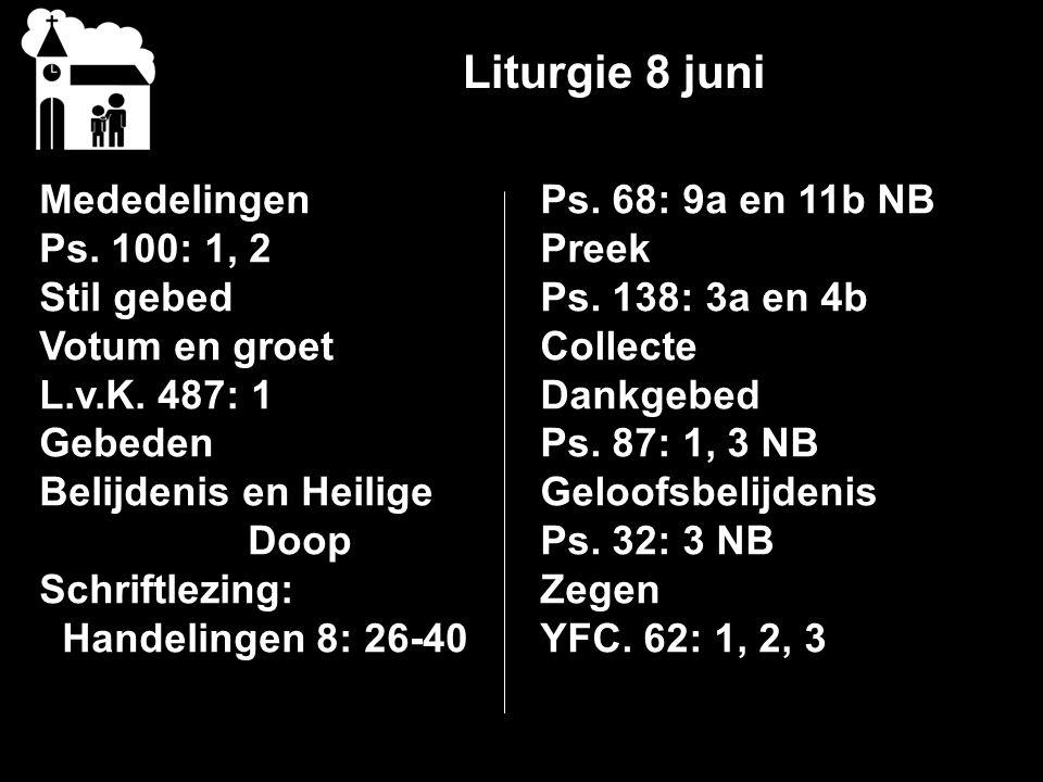 Liturgie 8 juni Mededelingen Ps. 100: 1, 2 Stil gebed Votum en groet