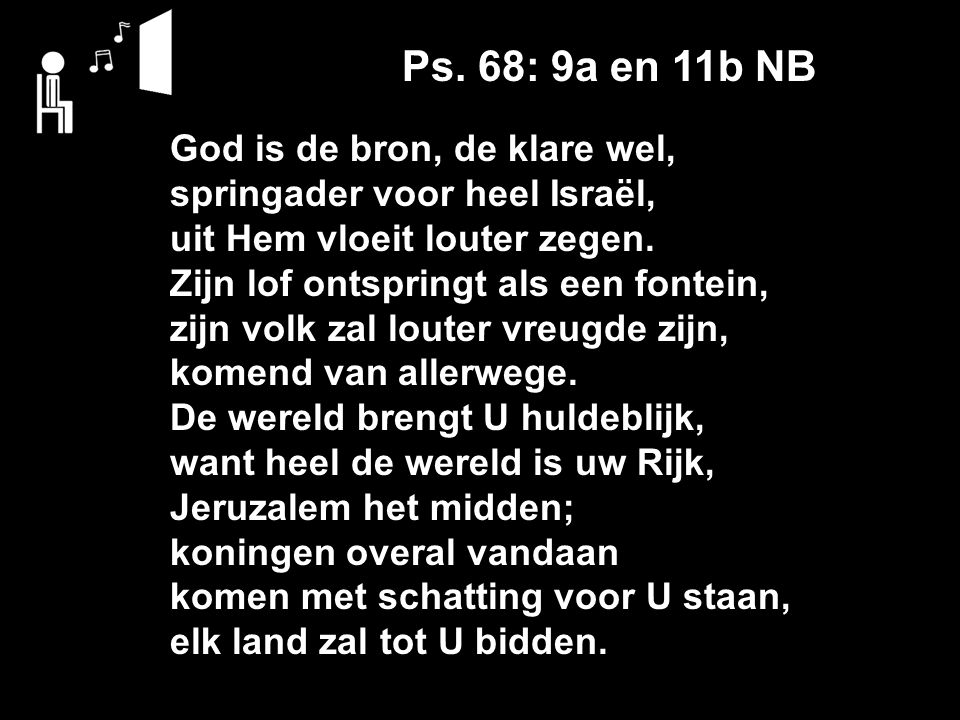 Ps. 68: 9a en 11b NB God is de bron, de klare wel,