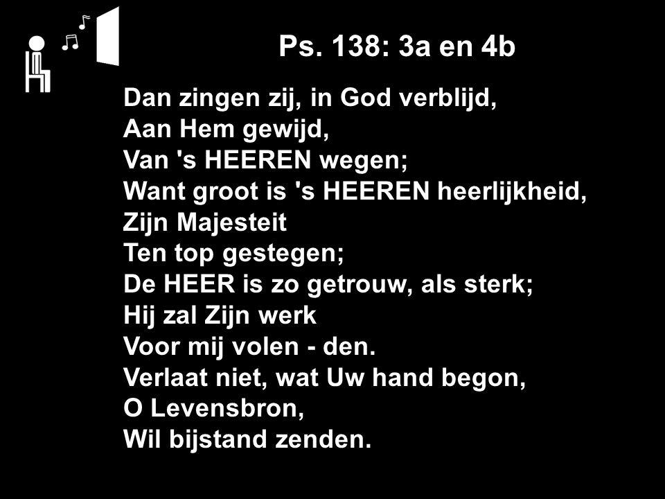 Ps. 138: 3a en 4b Dan zingen zij, in God verblijd, Aan Hem gewijd,