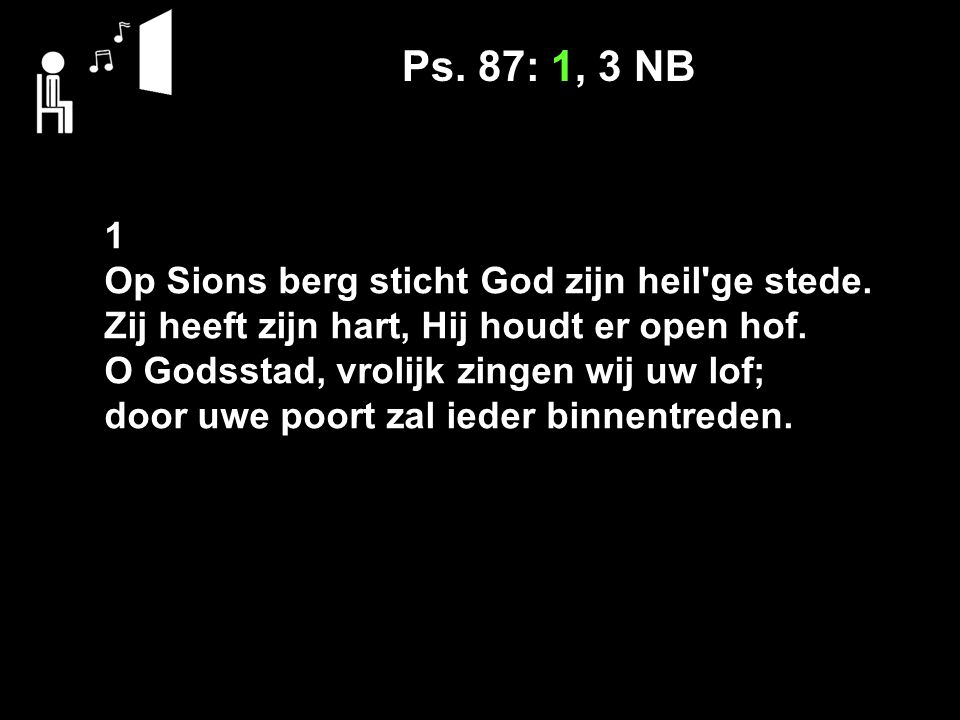 Ps. 87: 1, 3 NB 1 Op Sions berg sticht God zijn heil ge stede.