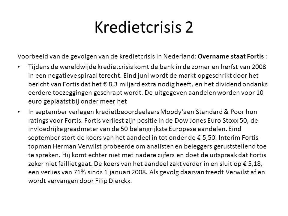 Kredietcrisis 2 Voorbeeld van de gevolgen van de kredietcrisis in Nederland: Overname staat Fortis :